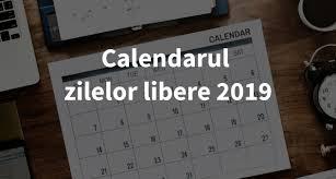 Vezi care vor fi zilele libere din 2019