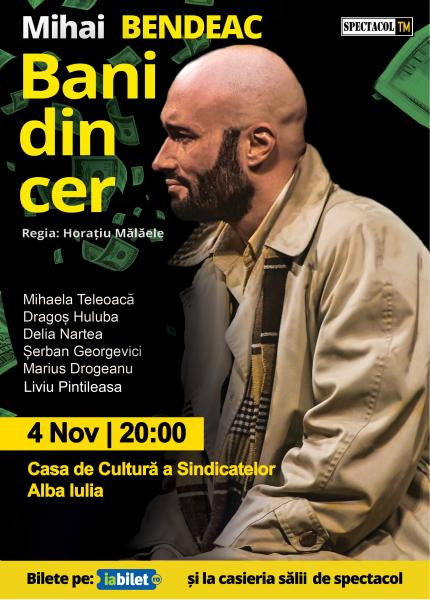 """Averse de """"Bani din cer"""" aduse de Mihai Bendeac pe scena Casei de Cultură a Sindicatelor din Alba Iulia"""