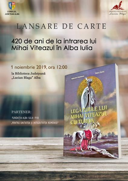 Lansare de carte – 420 de ani de la intrarea marelui voievod Mihai Viteazul în Alba Iulia
