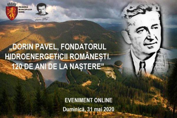 """SEBEȘ, 31 MAI 2020 - """"DORIN PAVEL, FONDATORUL HIDROENERGETICII ROMÂNEȘTI. 120 DE ANI DE LA NAȘTERE"""". EVENIMENT ONLINE"""