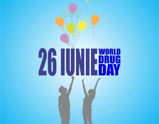 26 IUNIE - ZIUA INTERNAȚIONALĂ ÎMPOTRIVA CONSUMULUI ȘI TRAFICULUI ILICIT DE DROGURI