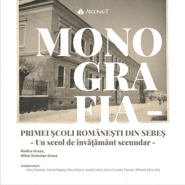 Monografia primei școli românești din Sebeș publicată de foști sau actuali elevi și profesori