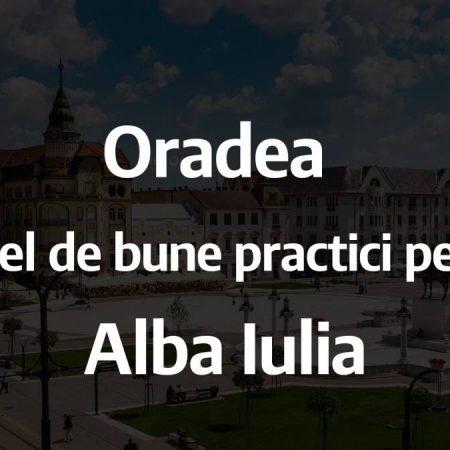 Oradea, model de bune practici pentru Alba Iulia